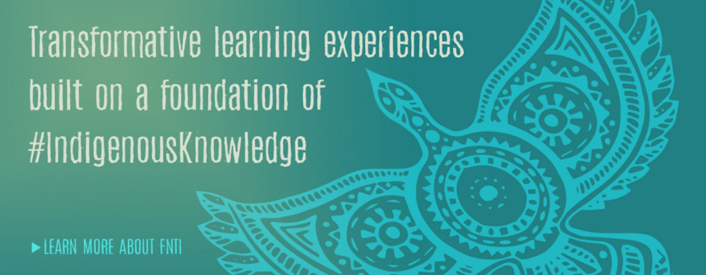 FNTI learning built on Indigenous Knowledge.
