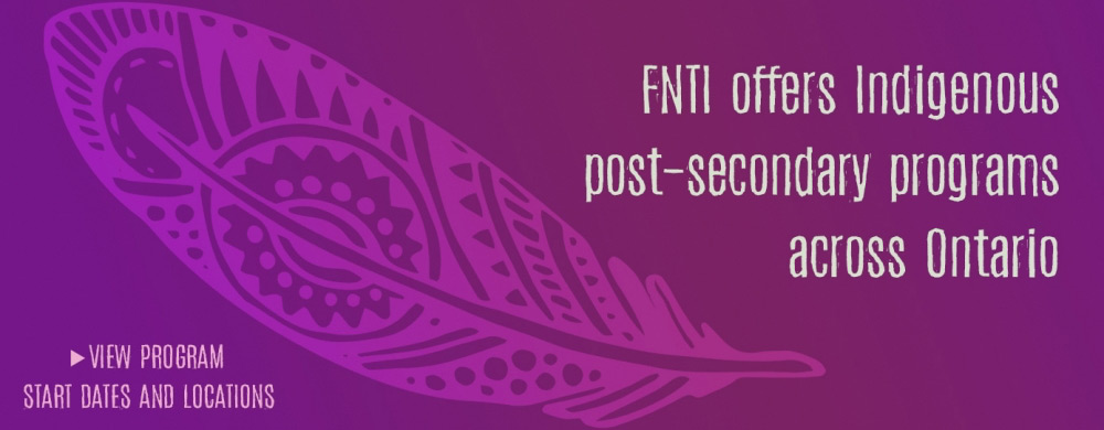 FNTI offers post secondary programs across Ontario